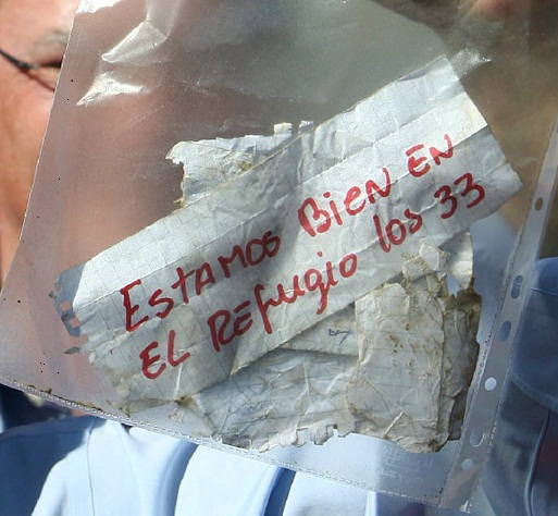 the first note from the 33 trapped miners, proving they were alive: Estamos bien en el refugio, los 33